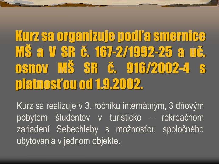 Kurz sa organizuje podľa smernice  MŠ a V SR č. 167-2/1992-25 a uč. osnov MŠ SR č. 916/2002-4 s platnosťou od 1.9.2002.