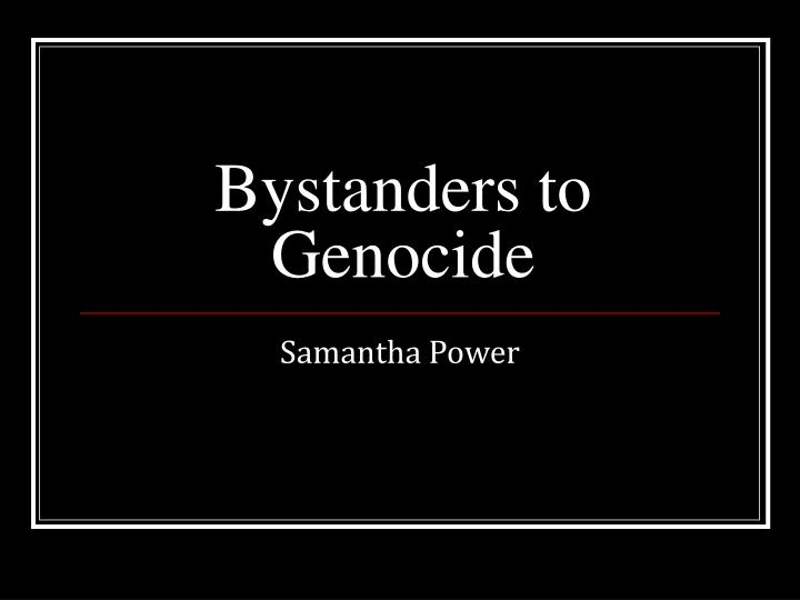 Bystanders to Genocide