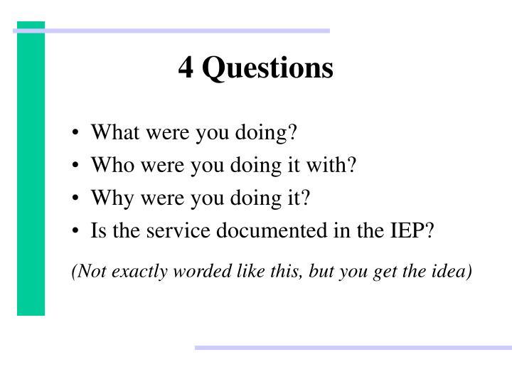 4 Questions