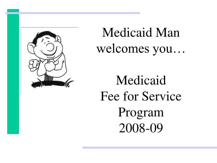 medicaid man welcomes you medicaid fee for service program 2008 09