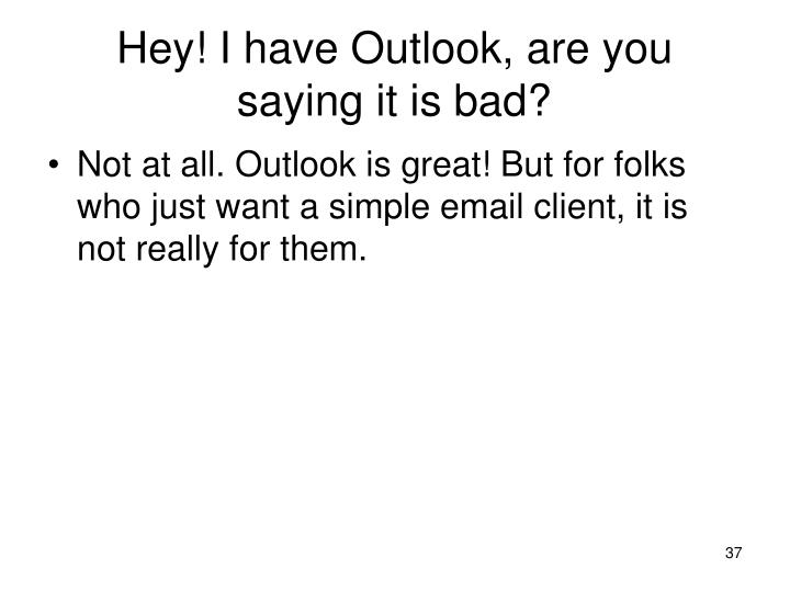 Hey! I have Outlook, are you saying it is bad?