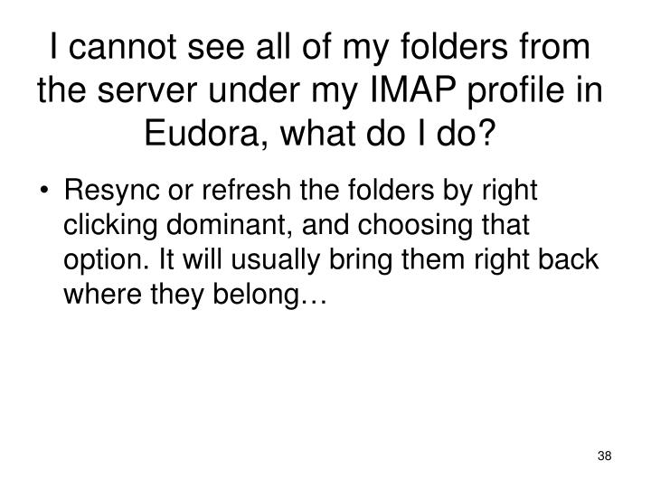 I cannot see all of my folders from the server under my IMAP profile in Eudora, what do I do?