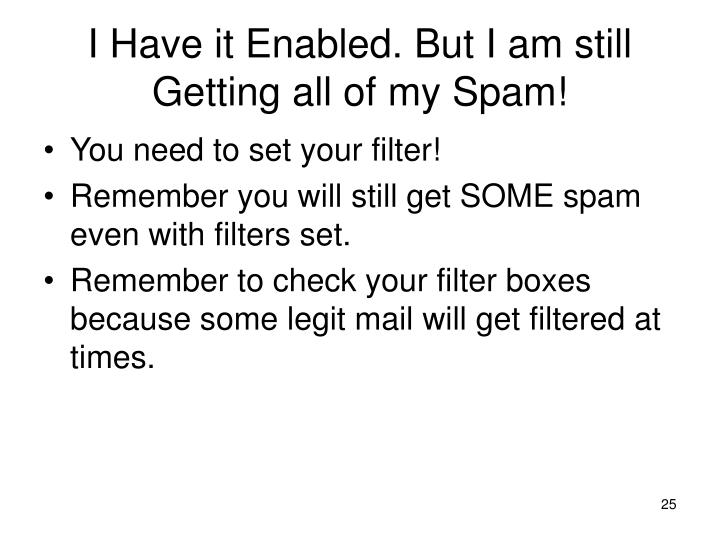 I Have it Enabled. But I am still Getting all of my Spam!