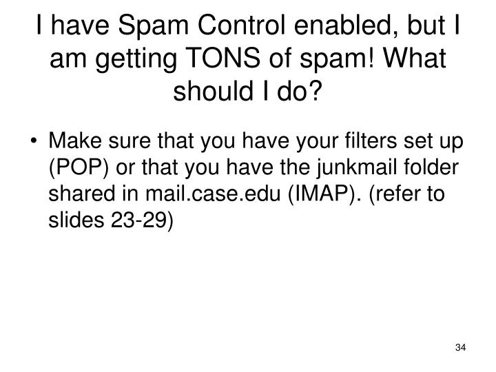 I have Spam Control enabled, but I am getting TONS of spam! What should I do?