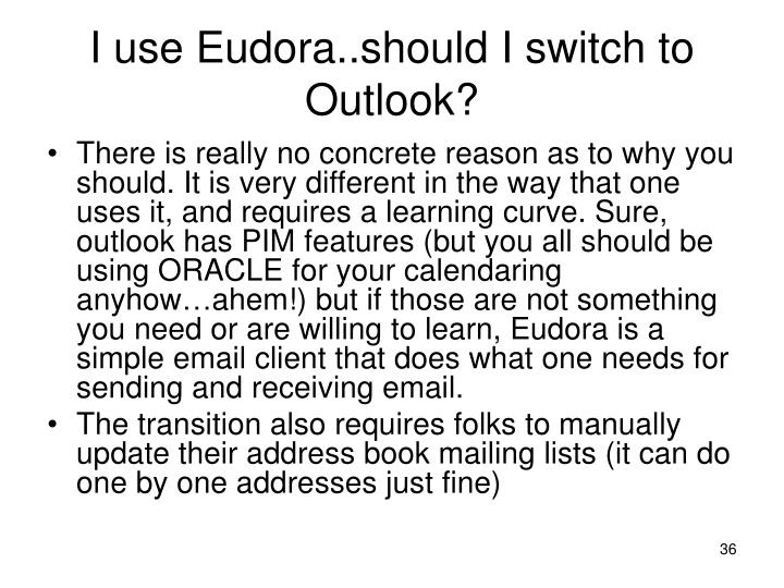 I use Eudora..should I switch to Outlook?