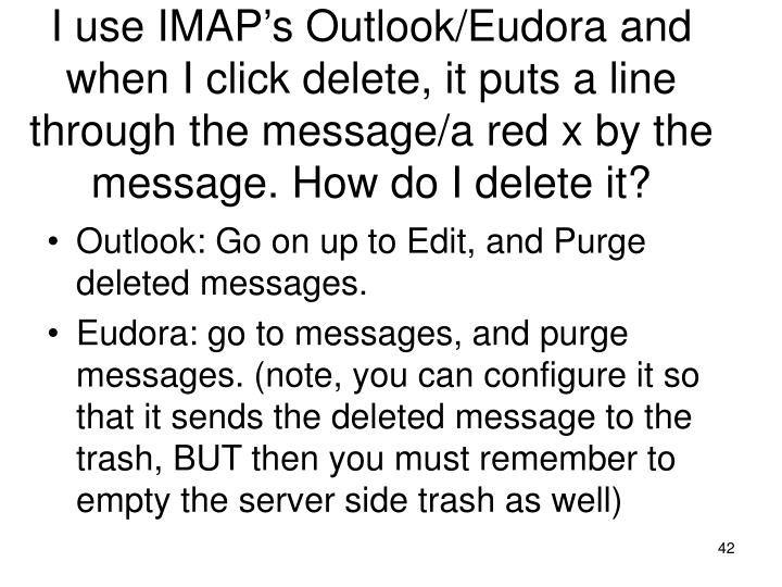 I use IMAP's Outlook/Eudora and when I click delete, it puts a line through the message/a red x by the message. How do I delete it?