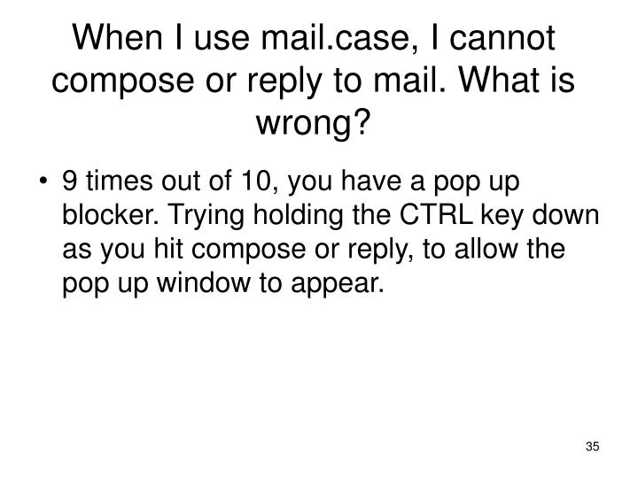 When I use mail.case, I cannot compose or reply to mail. What is wrong?
