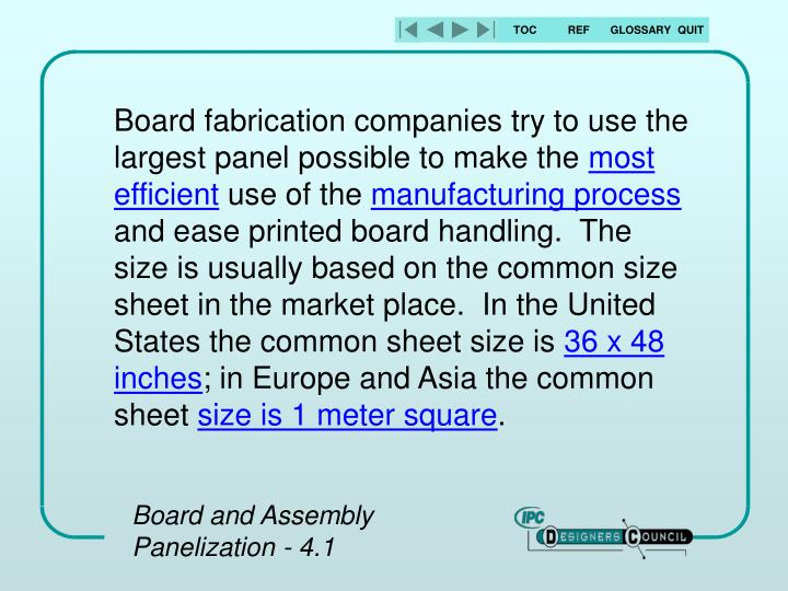 Board fabrication companies try to use the largest panel possible to make the