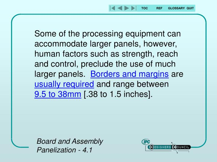 Some of the processing equipment can accommodate larger panels, however, human factors such as strength, reach and control, preclude the use of much larger panels.