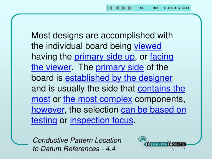 Most designs are accomplished with the individual board being