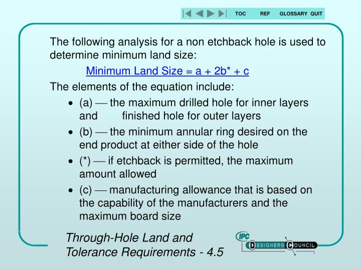 The following analysis for a non etchback hole is used to determine minimum land size: