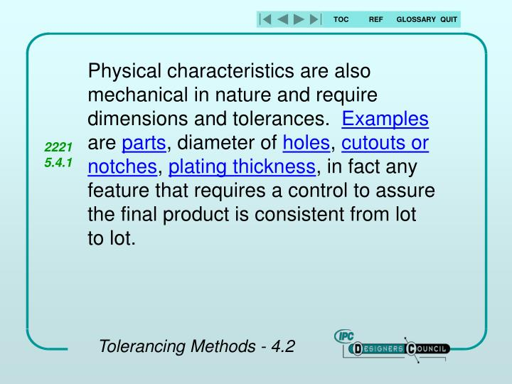 Physical characteristics are also mechanical in nature and require dimensions and tolerances.