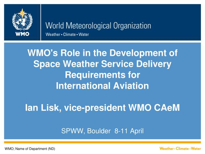 WMO's Role in the Development of Space Weather Service Delivery Requirements for