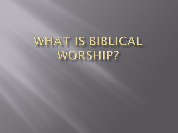 What is biblical worship