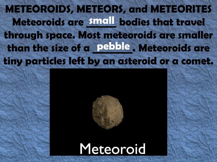 METEOROIDS, METEORS,