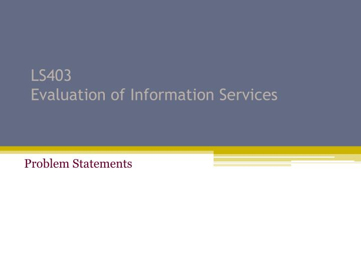 Ls403 evaluation of information services