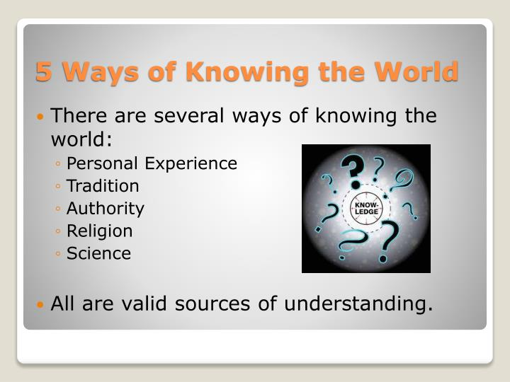 There are several ways of knowing the world: