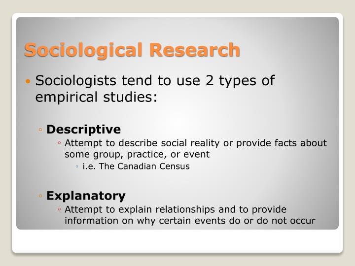 Sociologists tend to use 2 types of empirical studies: