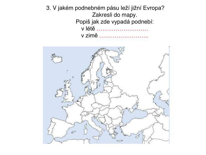 3. Vjakém podnebném pásu leží jižní Evropa?