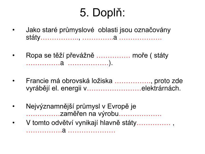 5. Doplň: