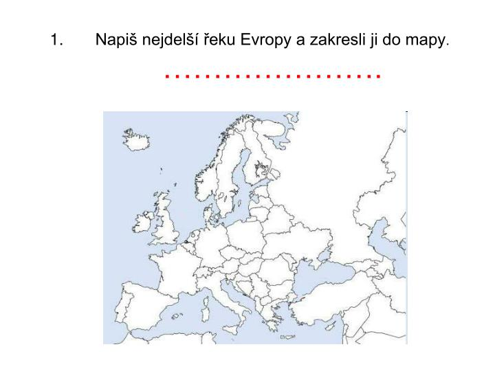Napiš nejdelší řeku Evropy a zakresli ji do mapy