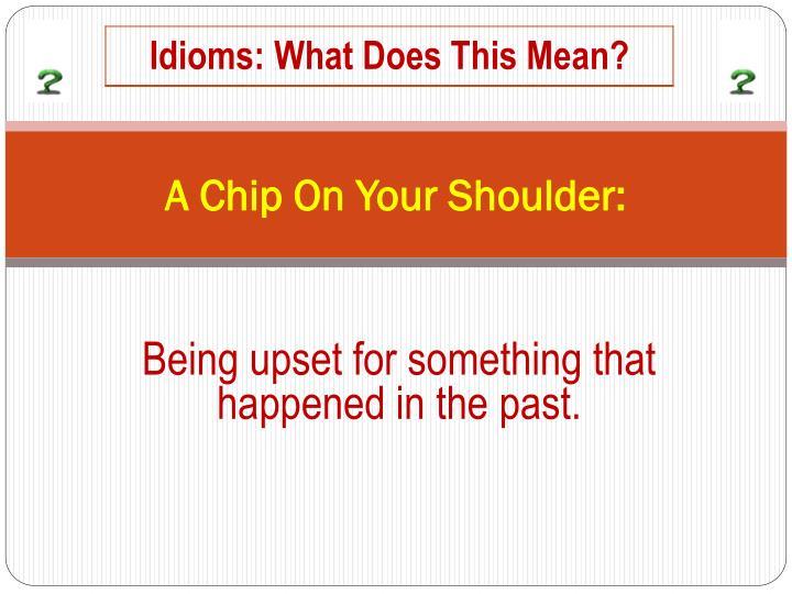 A Chip On Your Shoulder: