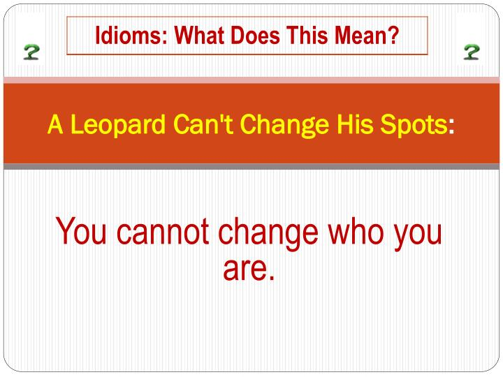 A Leopard Can't Change His Spots