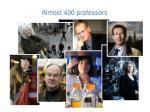 almost 400 professors