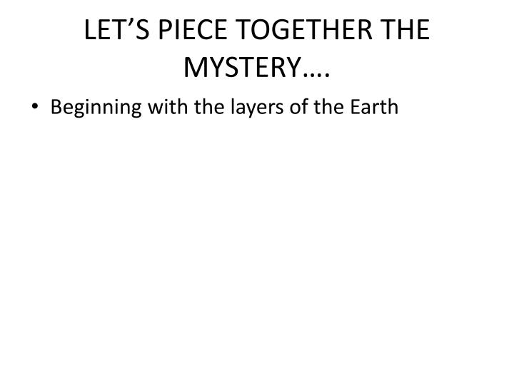 LET'S PIECE TOGETHER THE MYSTERY….