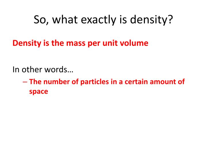So, what exactly is density?