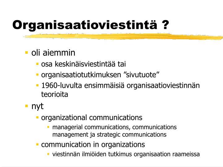 Organisaatioviestintä ?