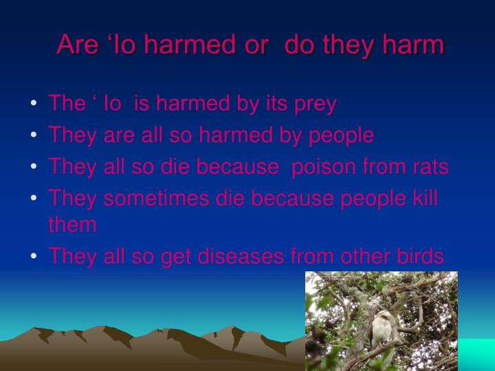 Are 'Io harmed or  do they harm