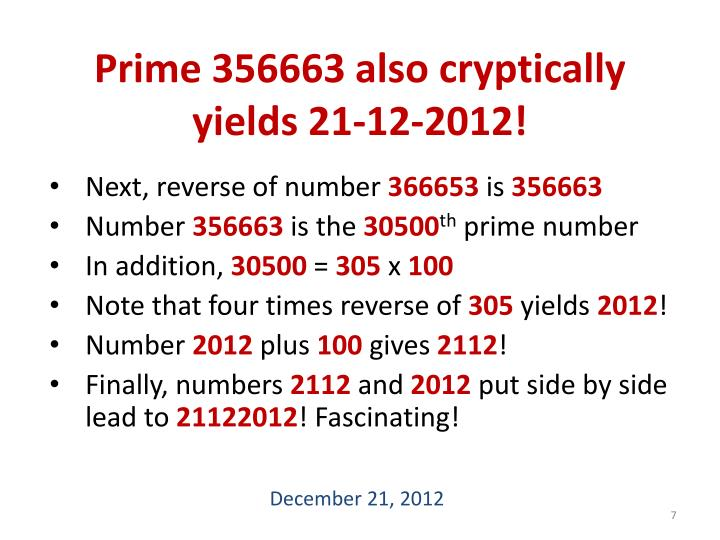 Prime 356663 also cryptically yields 21-12-2012!