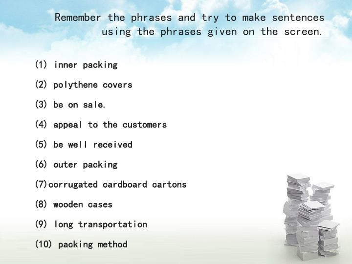 Remember the phrases and try to make sentences using the phrases given on the screen.