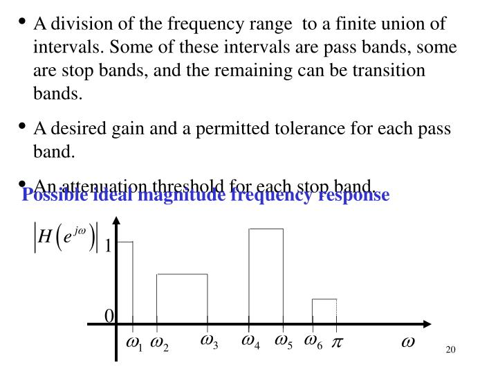 A division of the frequency range  to a finite union of intervals. Some of these intervals are pass bands, some are stop bands, and the remaining can be transition bands.