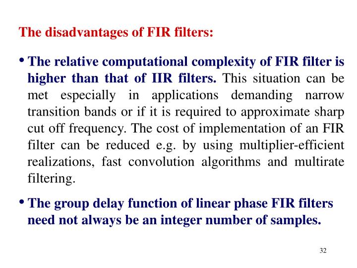The disadvantages of FIR filters: