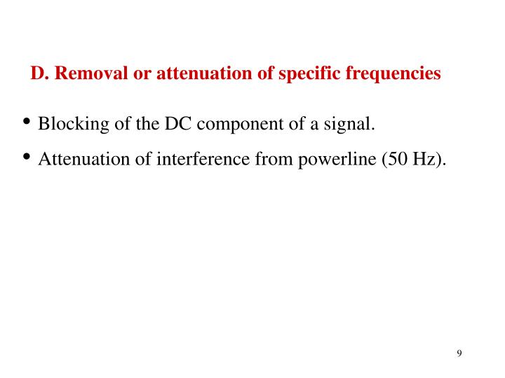D. Removal or attenuation of specific frequencies