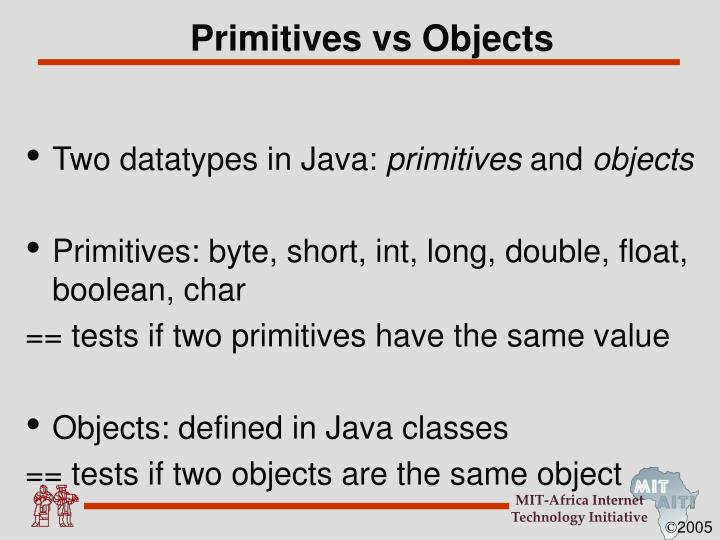 Primitives vs Objects