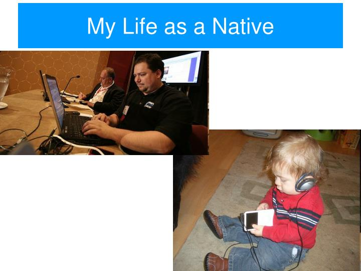 My life as a native