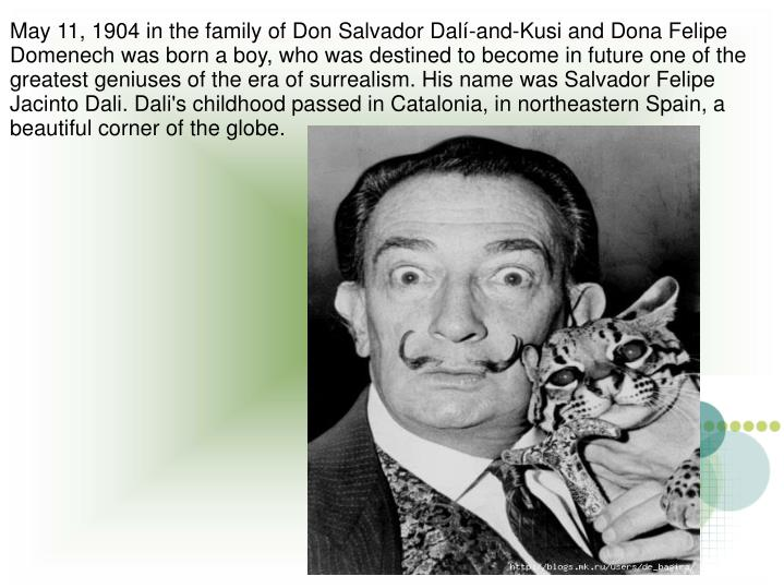 May 11, 1904 in the family of Don Salvador Dalí-and-Kusi and Dona Felipe Domenech was born a boy, w...