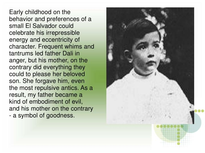 Early childhood on the behavior and preferences of a small El Salvador could celebrate his irrepress...