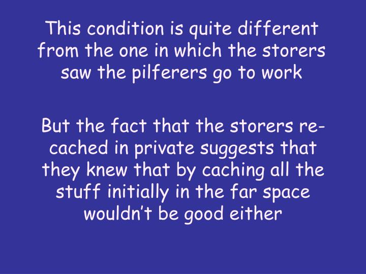 This condition is quite different from the one in which the storers saw the pilferers go to work