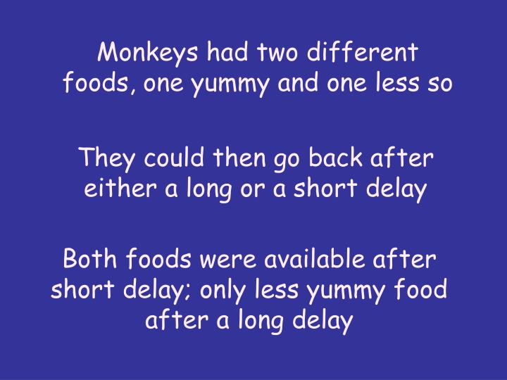 Monkeys had two different foods, one yummy and one less so