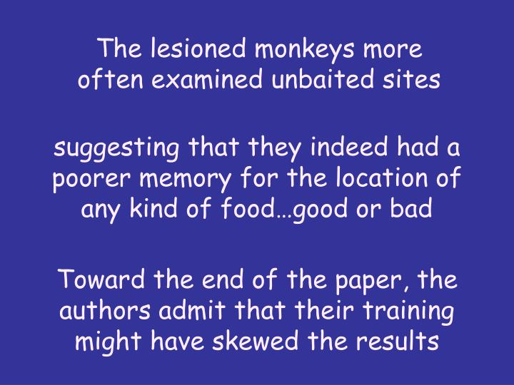 The lesioned monkeys more often examined unbaited sites