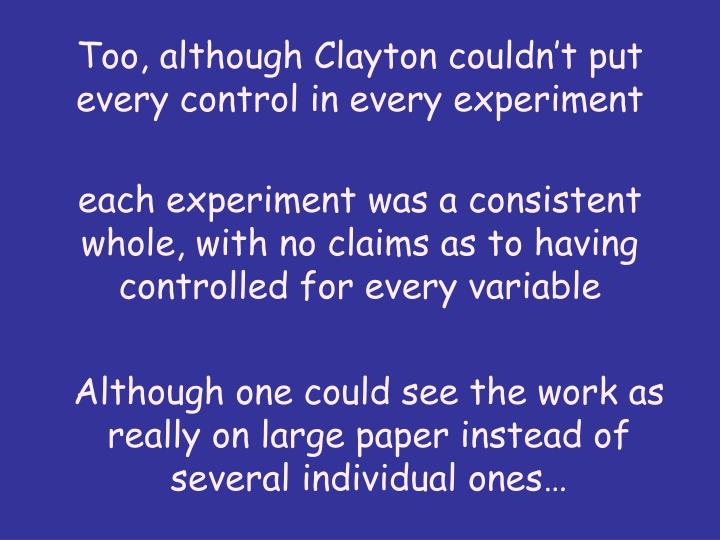 Too, although Clayton couldnt put every control in every experiment