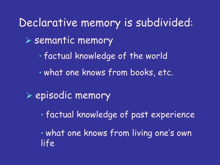 Declarative memory is subdivided