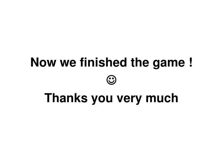 Now we finished the game !