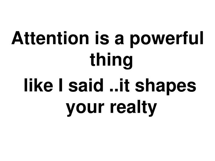 Attention is a powerful thing