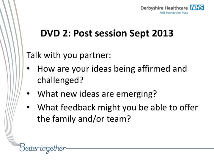 DVD 2: Post session Sept 2013