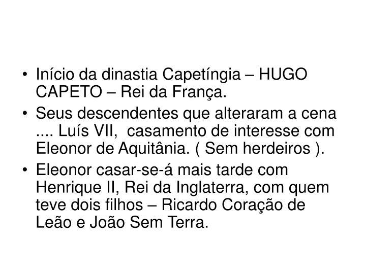Início da dinastia Capetíngia – HUGO CAPETO – Rei da França.